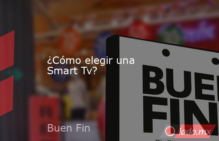 ¿Cómo elegir una Smart Tv?. Noticias en tiempo real