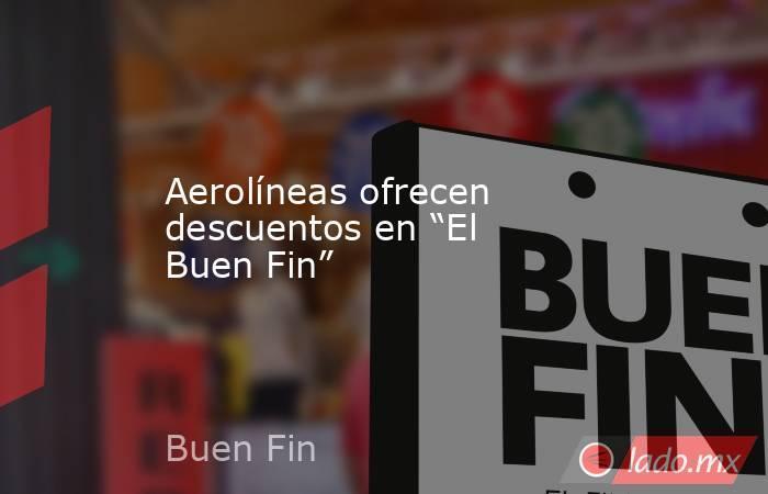 """Aerolíneas ofrecen descuentos en """"El Buen Fin"""". Noticias en tiempo real"""