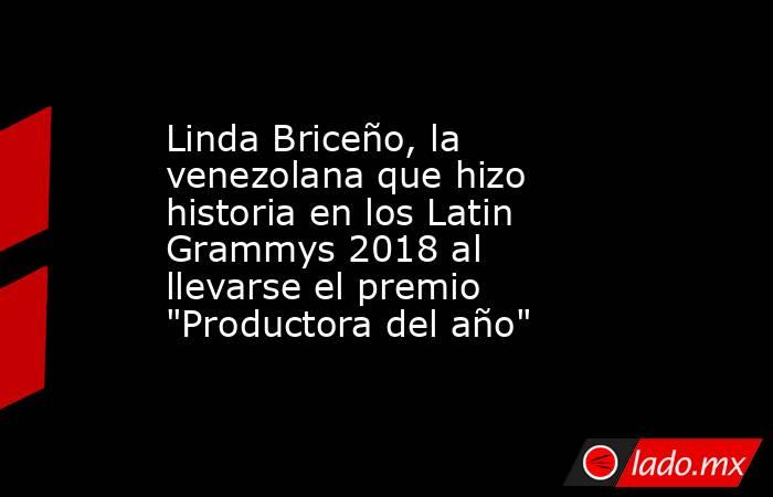 Linda Briceño, la venezolana que hizo historia en los Latin Grammys 2018 al llevarse el premio