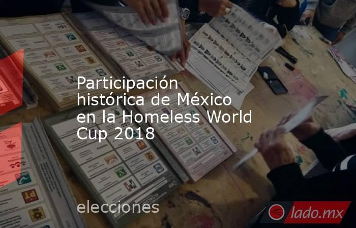 Participación histórica de México en la Homeless World Cup 2018. Noticias en tiempo real