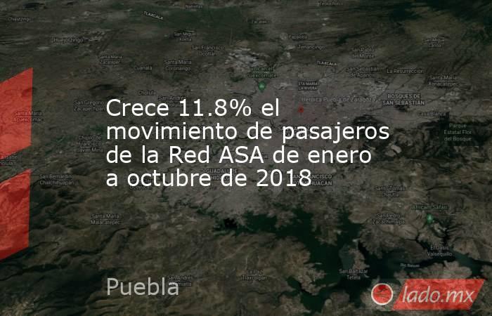 Crece 11.8% el movimiento de pasajeros de la Red ASA de enero a octubre de 2018. Noticias en tiempo real