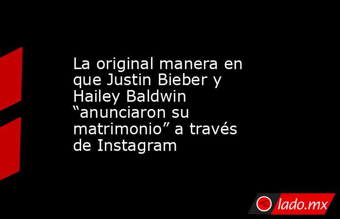 """La original manera en que Justin Bieber y Hailey Baldwin """"anunciaron su matrimonio"""" a través de Instagram. Noticias en tiempo real"""
