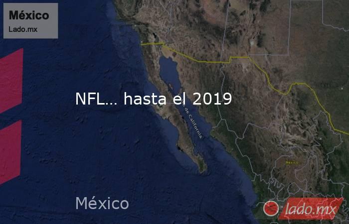 NFL… hasta el 2019. Noticias en tiempo real