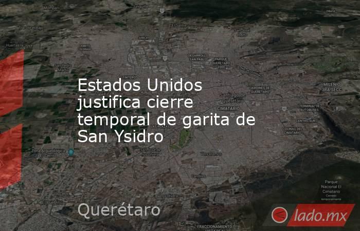 Estados Unidos justifica cierre temporal de garita de San Ysidro. Noticias en tiempo real