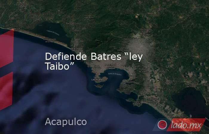 """Defiende Batres """"ley Taibo"""". Noticias en tiempo real"""