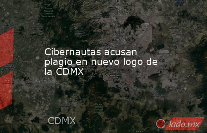 Cibernautas acusan plagio en nuevo logo de la CDMX. Noticias en tiempo real