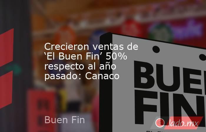 Crecieron ventas de 'El Buen Fin' 50% respecto al año pasado: Canaco. Noticias en tiempo real