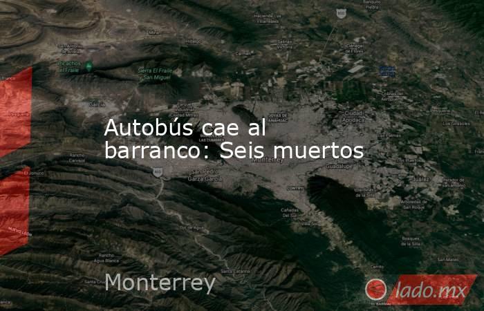 Autobús cae al barranco: Seis muertos. Noticias en tiempo real