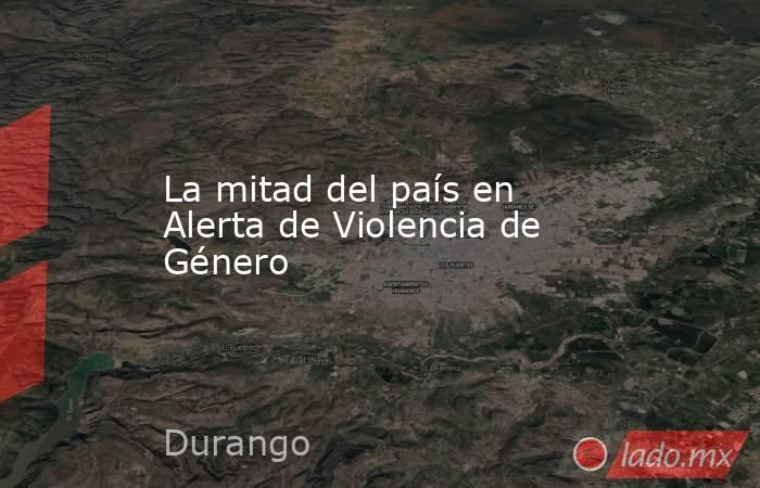 La mitad del país en Alerta de Violencia de Género. Noticias en tiempo real