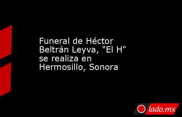 Funeral de Héctor Beltrán Leyva,