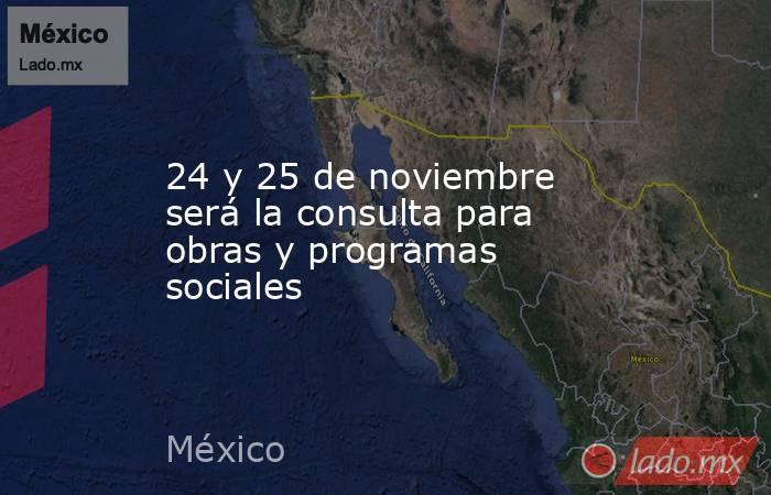 24 y 25 de noviembre será la consulta para obras y programas sociales. Noticias en tiempo real