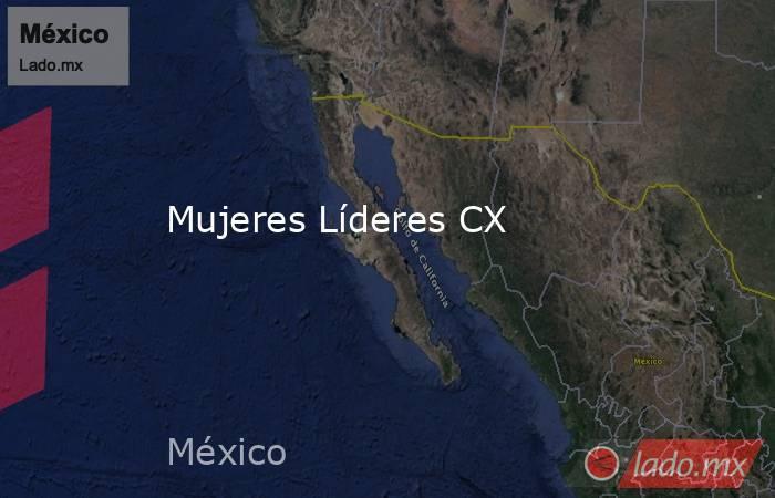 Mujeres Líderes CX. Noticias en tiempo real