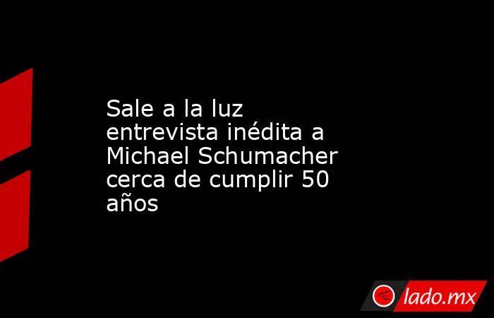 Sale a la luz entrevista inédita a Michael Schumacher cerca de cumplir 50 años. Noticias en tiempo real