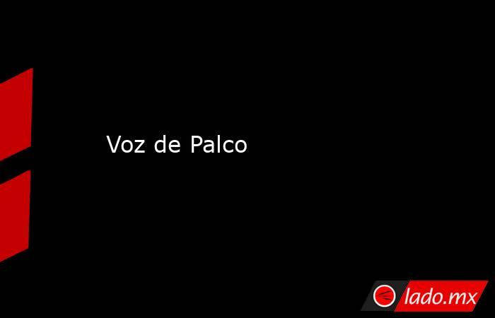 Voz de Palco. Noticias en tiempo real