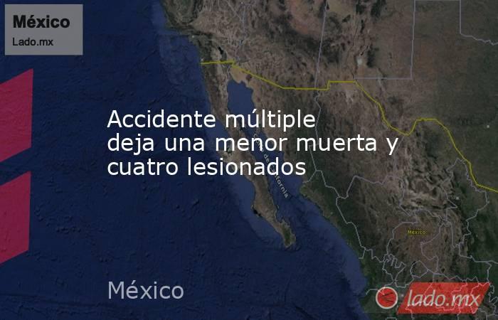 Accidente múltiple deja una menor muerta y cuatro lesionados. Noticias en tiempo real