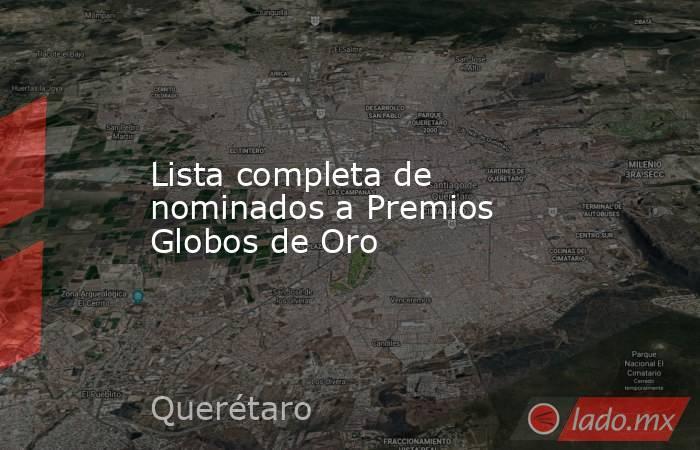 Lista completa de nominados a Premios Globos de Oro. Noticias en tiempo real