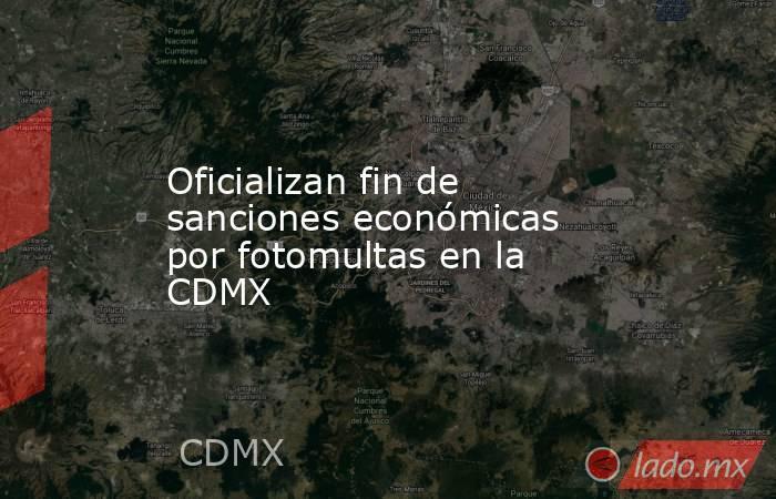 Oficializan fin de sanciones económicas por fotomultas en la CDMX. Noticias en tiempo real