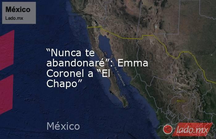 """""""Nunca te abandonaré"""": Emma Coronel a """"El Chapo"""". Noticias en tiempo real"""