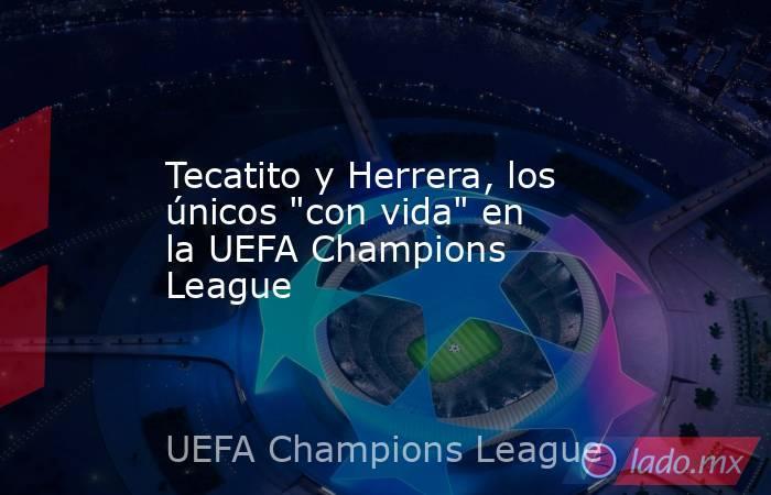 Tecatito y Herrera, los únicos