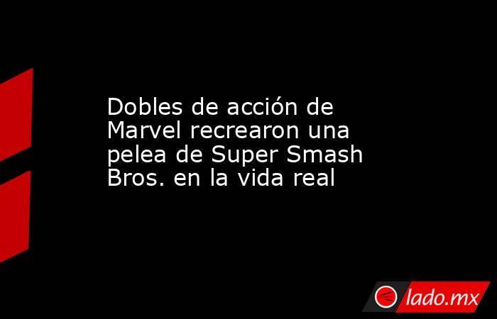 Dobles de acción de Marvel recrearon una pelea de Super Smash Bros. en la vida real. Noticias en tiempo real