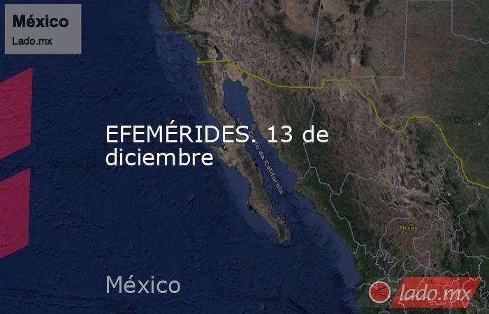 EFEMÉRIDES. 13 de diciembre. Noticias en tiempo real