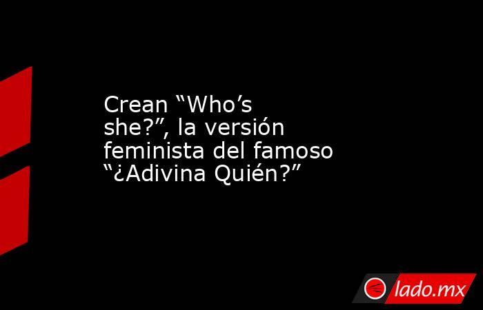 """Crean """"Who's she?"""", la versión feminista del famoso """"¿Adivina Quién?"""". Noticias en tiempo real"""