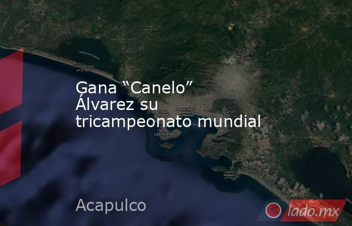 """Gana """"Canelo"""" Álvarez su tricampeonato mundial. Noticias en tiempo real"""