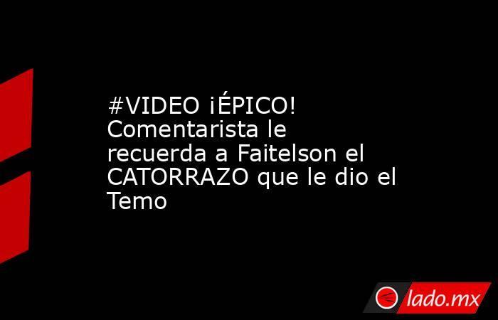 #VIDEO ¡ÉPICO! Comentarista le recuerda a Faitelson el CATORRAZO que le dio el Temo . Noticias en tiempo real