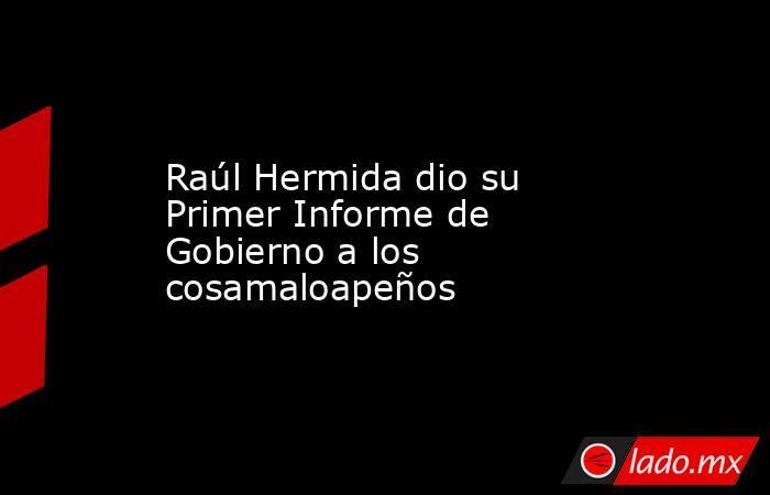 Raúl Hermida dio su Primer Informe de Gobierno a los cosamaloapeños. Noticias en tiempo real