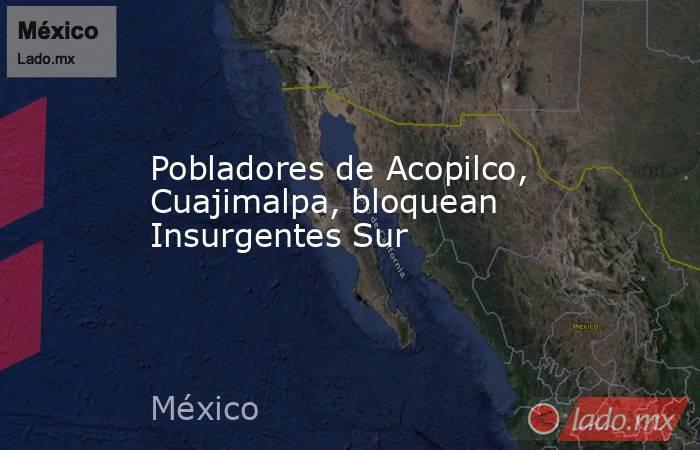 Pobladores de Acopilco, Cuajimalpa, bloquean Insurgentes Sur. Noticias en tiempo real