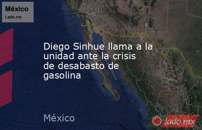 Diego Sinhue llama a la unidad ante la crisis de desabasto de gasolina. Noticias en tiempo real