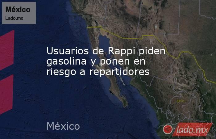 Usuarios de Rappi piden gasolina y ponen en riesgo a repartidores. Noticias en tiempo real