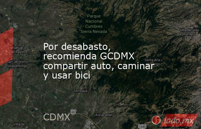 Por desabasto, recomienda GCDMX compartir auto, caminar y usar bici. Noticias en tiempo real