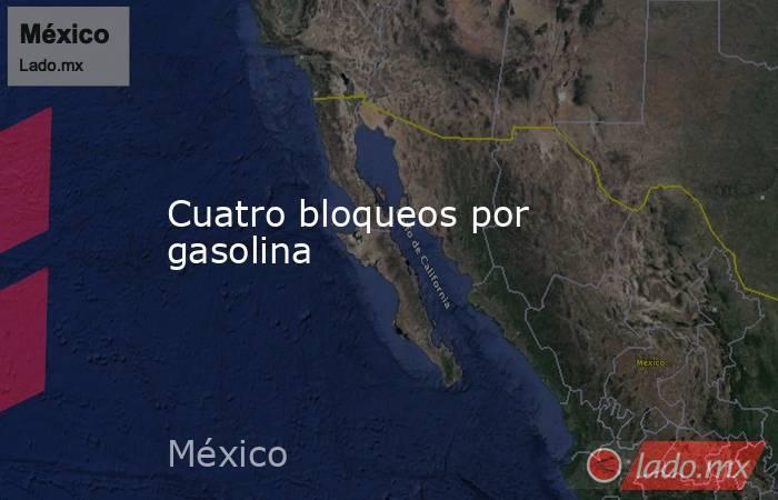Cuatro bloqueos por gasolina. Noticias en tiempo real