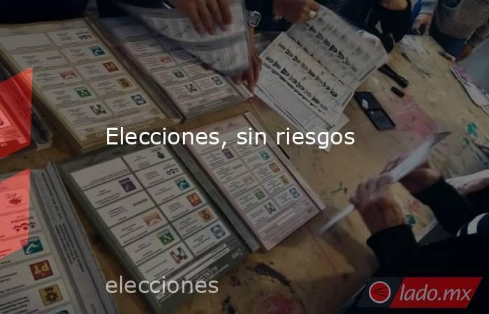 Elecciones, sin riesgos. Noticias en tiempo real
