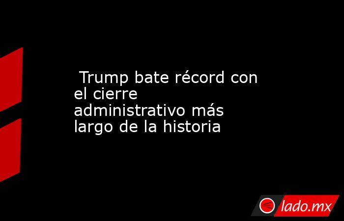 Trump bate récord con el cierre administrativo más largo de la historia. Noticias en tiempo real