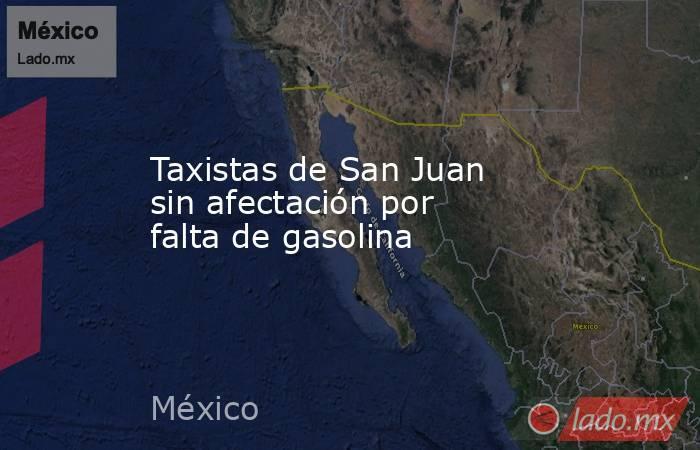 Taxistas de San Juan sin afectación por falta de gasolina. Noticias en tiempo real