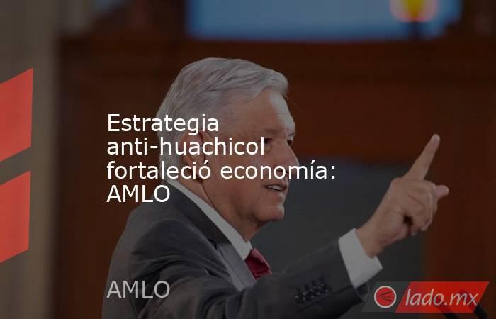 Estrategia anti-huachicol fortaleció economía: AMLO. Noticias en tiempo real