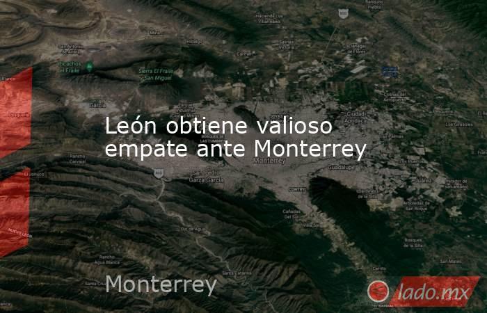 León obtiene valioso empate ante Monterrey. Noticias en tiempo real