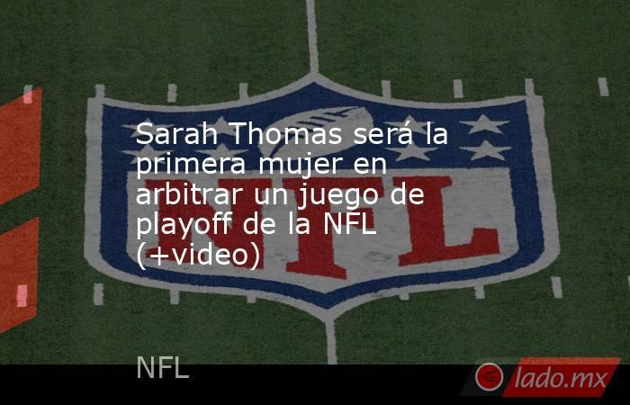 Sarah Thomas será la primera mujer en arbitrar un juego de playoff de la NFL (+video). Noticias en tiempo real