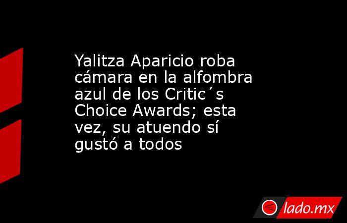 Yalitza Aparicio roba cámara en la alfombra azul de los Critic´s Choice Awards; esta vez, su atuendo sí gustó a todos. Noticias en tiempo real