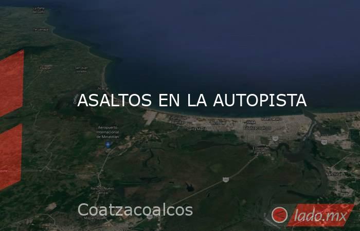 ASALTOS EN LA AUTOPISTA. Noticias en tiempo real
