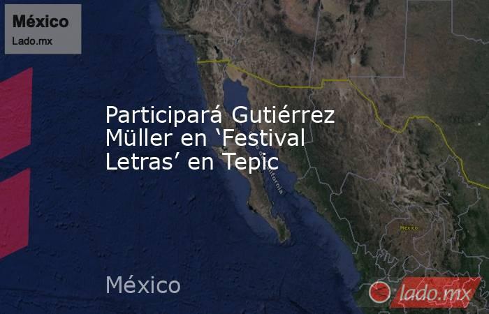 Participará Gutiérrez Müller en 'Festival Letras' en Tepic. Noticias en tiempo real