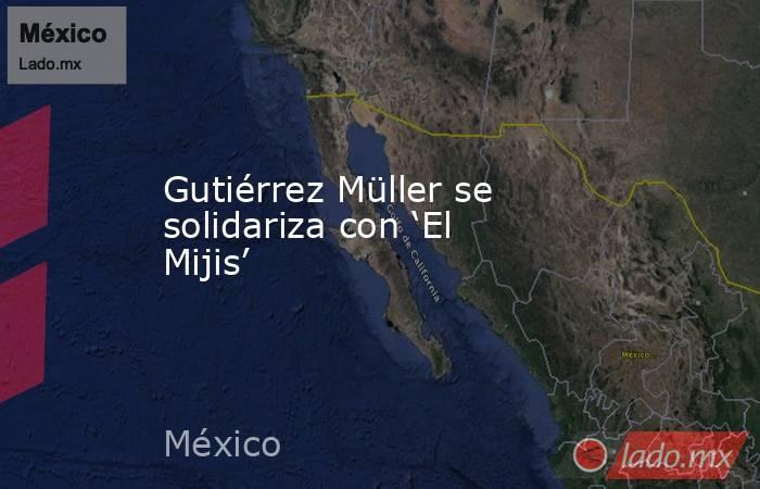 Gutiérrez Müller se solidariza con 'El Mijis'. Noticias en tiempo real