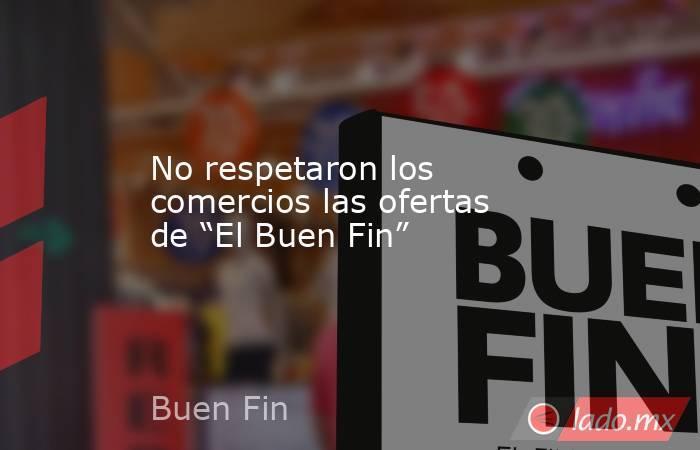 """No respetaron los comercios las ofertas de """"El Buen Fin"""". Noticias en tiempo real"""