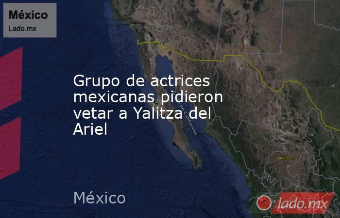 Grupo de actrices mexicanas pidieron vetar a Yalitza del Ariel. Noticias en tiempo real
