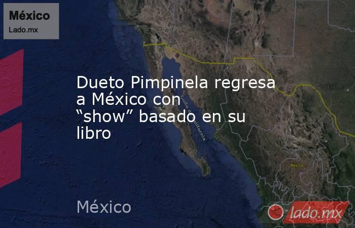 """Dueto Pimpinela regresa a México con """"show"""" basado en su libro. Noticias en tiempo real"""