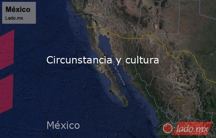 Circunstancia y cultura. Noticias en tiempo real