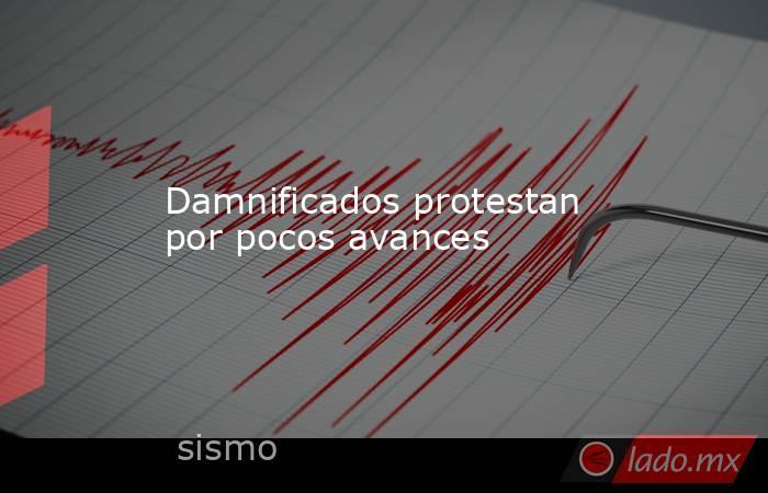 Damnificados protestan por pocos avances. Noticias en tiempo real