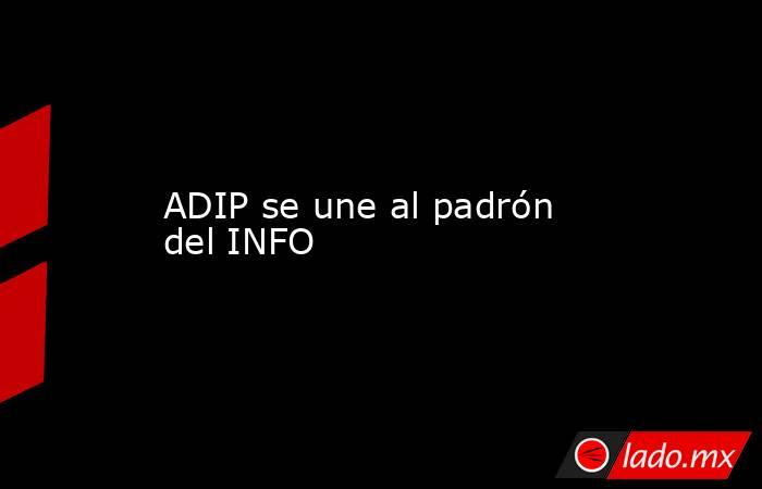 ADIP se une al padrón del INFO. Noticias en tiempo real
